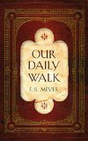 Our Daily Walk: Daily Readings F B Meyer Devotional